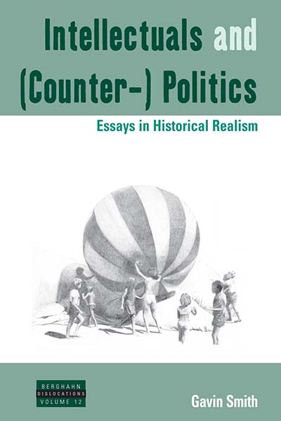 Intellectuals and (Counter-) Politics: Essays in Historical Realism