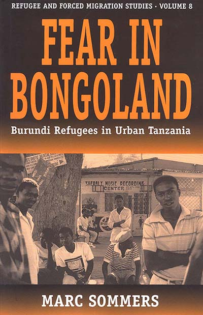 Fear in Bongoland: Burundi Refugees in Urban Tanzania