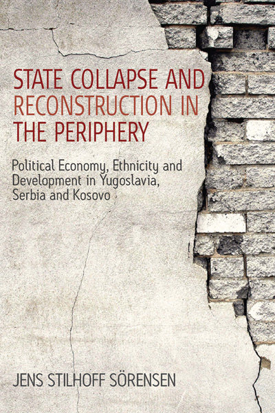 State Collapse and Reconstruction in the Periphery: Political Economy, Ethnicity and Development in Yugoslavia, Serbia and Kosovo