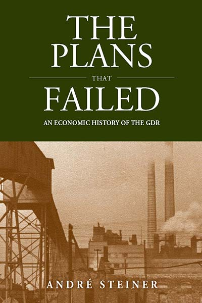 The Plans That Failed An Economic History Of The GDR Berghahn Books