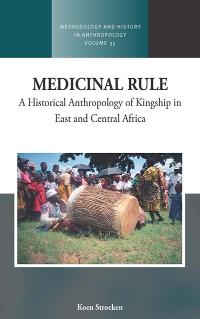 Medicinal Rule: A Historical Anthropology of Kingship in East and Central Africa