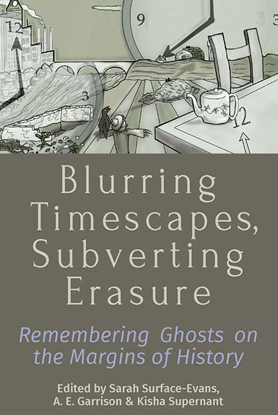 Blurring Timescapes, Subverting Erasure: Remembering Ghosts on the Margins of History