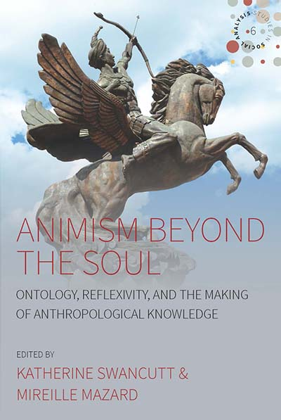Animism beyond the Soul: Ontology, Reflexivity, and the Making of Anthropological Knowledge