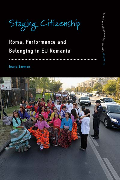 Staging Citizenship: Roma, Performance and Belonging in EU Romania