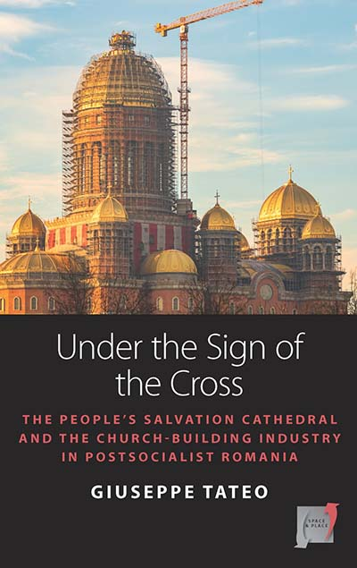 Under the Sign of the Cross: The People's Salvation Cathedral and the Church-Building Industry in Postsocialist Romania