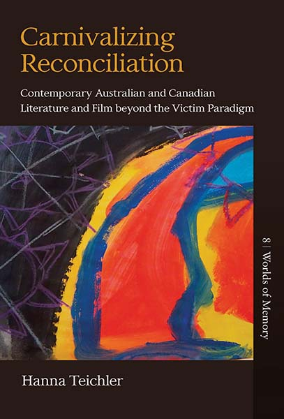 Carnivalizing Reconciliation: Contemporary Australian and Canadian Literature and Film beyond the Victim Paradigm