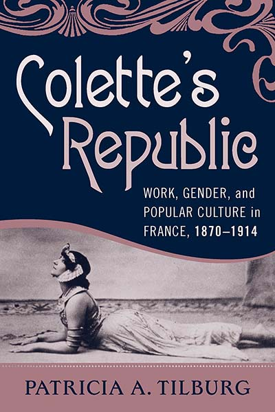 Colette's Republic: Work, Gender, and Popular Culture in France, 1870-1914