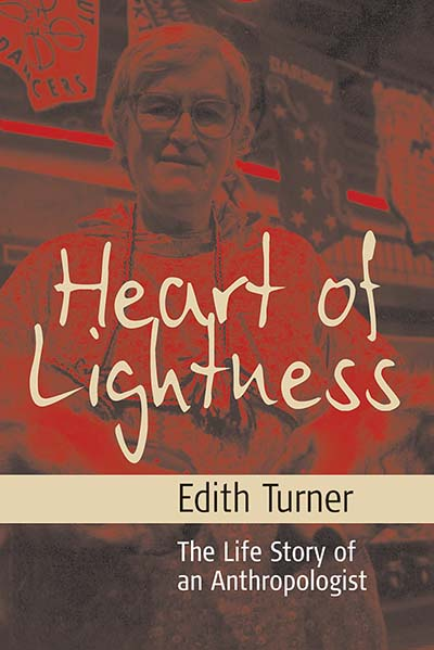 Heart of Lightness: The Life Story of an Anthropologist