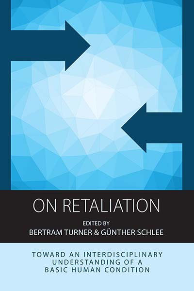 On Retaliation: Towards an Interdisciplinary Understanding of a Basic Human Condition