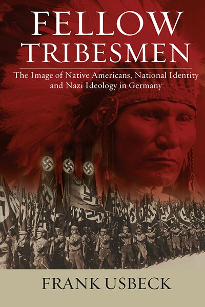 Fellow Tribesmen: The Image of Native Americans, National Identity, and Nazi Ideology in Germany