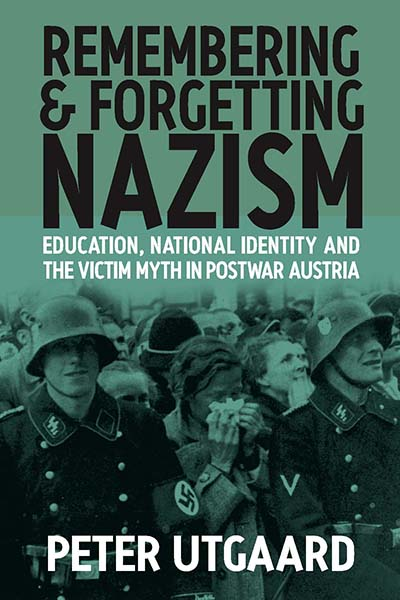 Remembering and Forgetting Nazism: Education, National Identity, and the Victim Myth in Postwar Austria