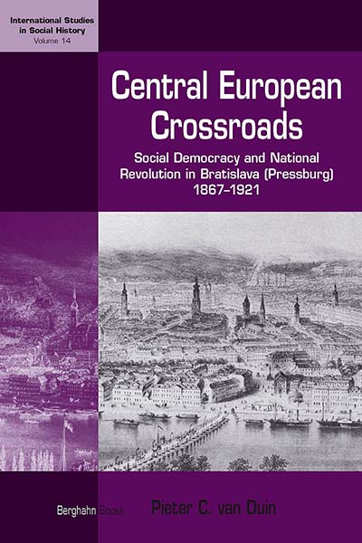 Central European Crossroads: Social Democracy and National Revolution in Bratislava (Pressburg), 1867-1921