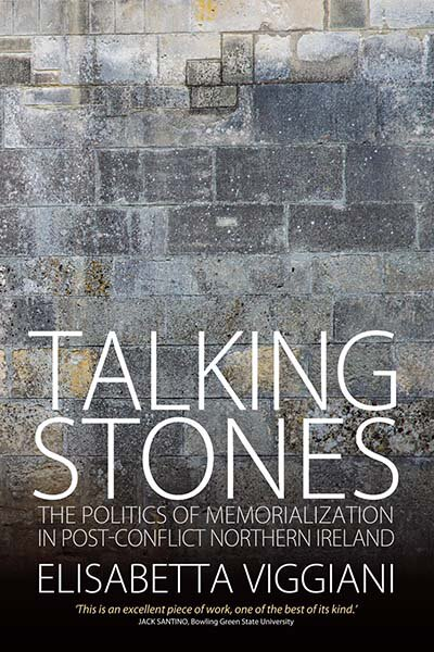 Talking Stones: The Politics of Memorialization in Post-Conflict Northern Ireland