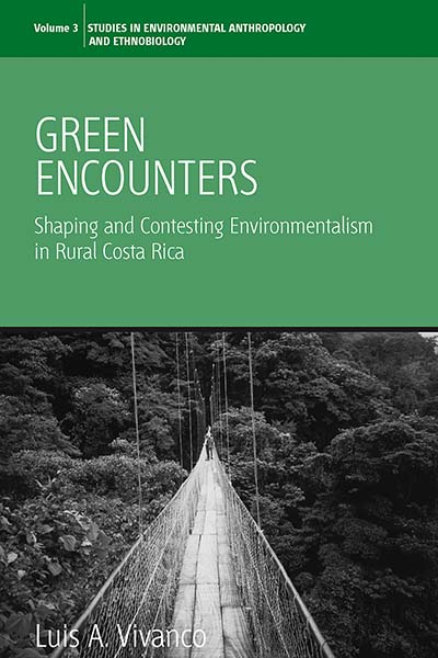 Green Encounters: Shaping and Contesting Environmentalism in Rural Costa Rica