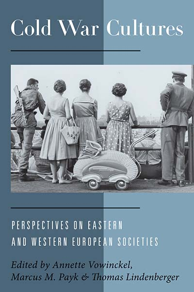 Cold War Cultures: Perspectives on Eastern and Western European Societies