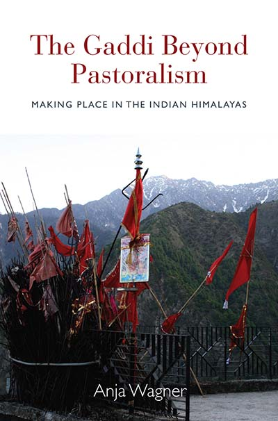 The Gaddi Beyond Pastoralism: Making Place in the Indian Himalayas