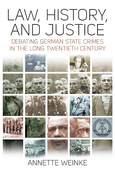 Law, History, and Justice: Debating German State Crimes in the Long Twentieth Century
