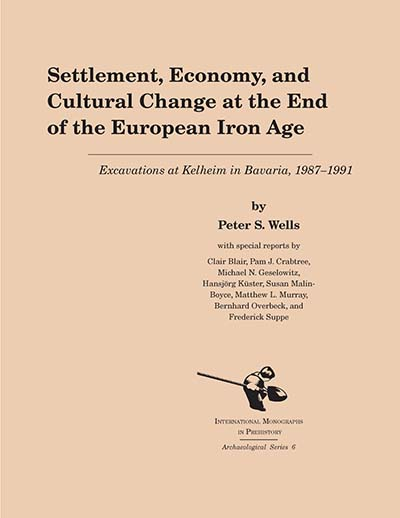Settlement, Economy, and Cultural Change at the End of the European Iron Age: Excavations at Kelheim in Bavaria, 1987-1992