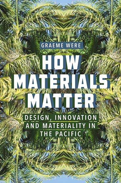 How Materials Matter: Design, Innovation and Materiality in the Pacific