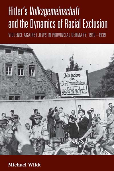 Hitler's <i>Volksgemeinschaft</i> and the Dynamics of Racial Exclusion: Violence against Jews in Provincial Germany, 1919–1939
