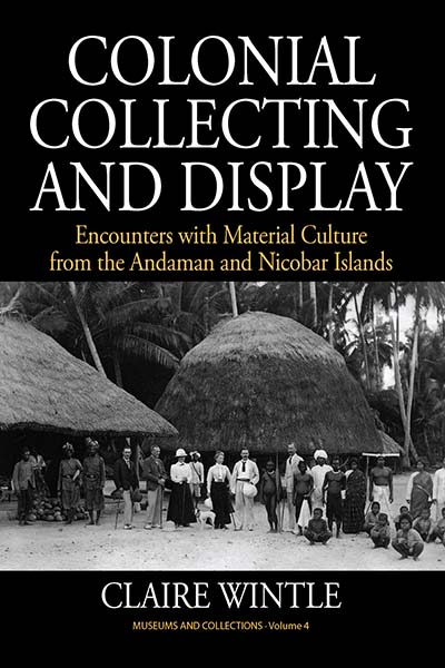 Colonial Collecting and Display: Encounters with Material Culture from the Andaman and Nicobar Islands