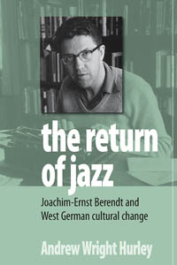 The Return of Jazz: Joachim-Ernst Berendt and West German Cultural Change