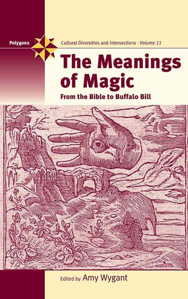 The Meanings of Magic: From the Bible to Buffalo Bill