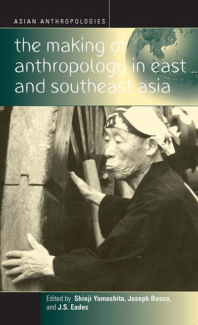 The Making of Anthropology in East and Southeast Asia