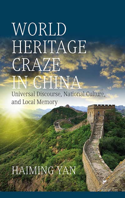 World Heritage Craze in China: Universal Discourse, National Culture, and Local Memory