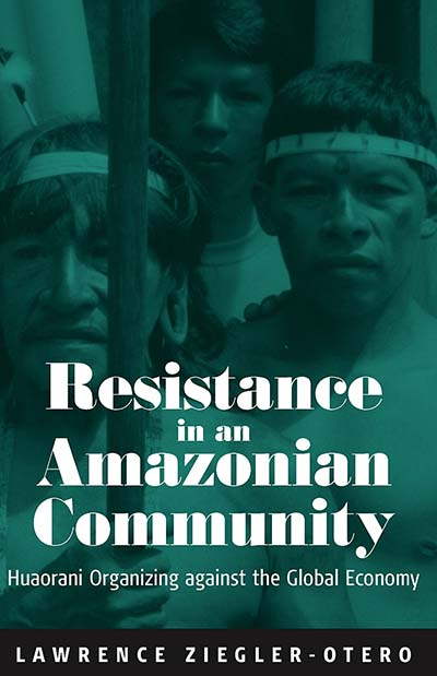 Resistance in an Amazonian Community: Huaorani Organizing against the Global Economy