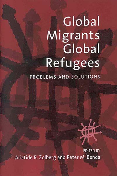 Global Migrants, Global Refugees: Problems and Solutions